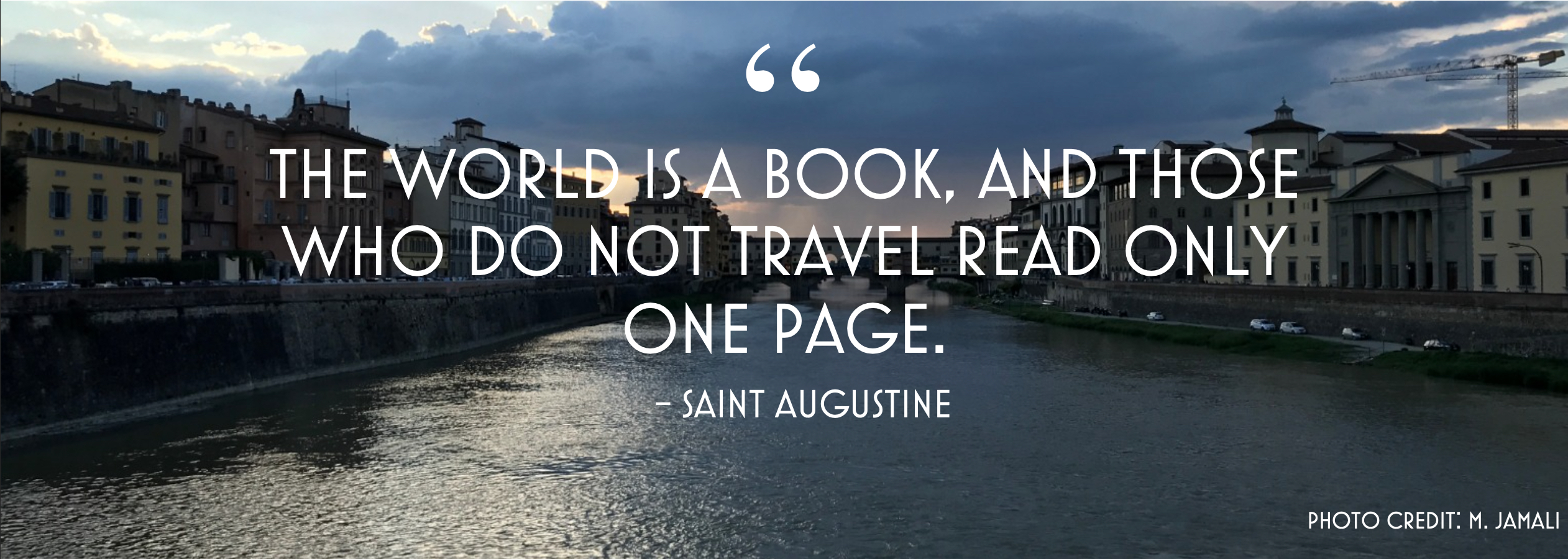 The world is a book, and those who do not travel read only one page. Photo credit M Jamali; Design by G. Lisena