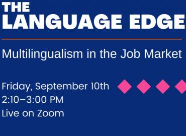 """White text on blue background stating """"The Language Edge.  Multilingualism in the Job Market.  Friday, September 10th.  2:10-3:00 pm. Live on Zoom."""""""